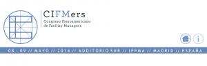 CIFMers 2014: Congreso Iberoamericano de Facility Managers @ Auditorio Sur (Feria de Madrid) | Madrid | Comunidad de Madrid | España
